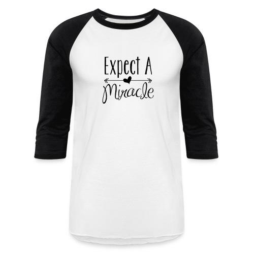 Expect a miracle - Baseball T-Shirt