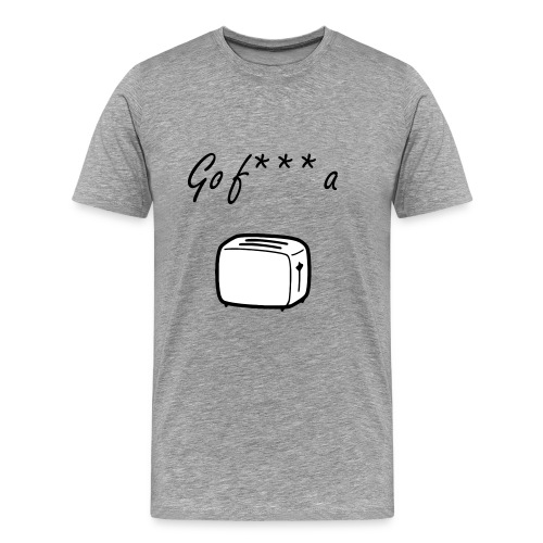 Go F*** a Toaster (more clean) - Men's Premium T-Shirt