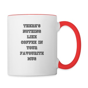 There's Nothing Like Coffee In Your Favourite Mug Coffee Mug - Contrast Coffee Mug