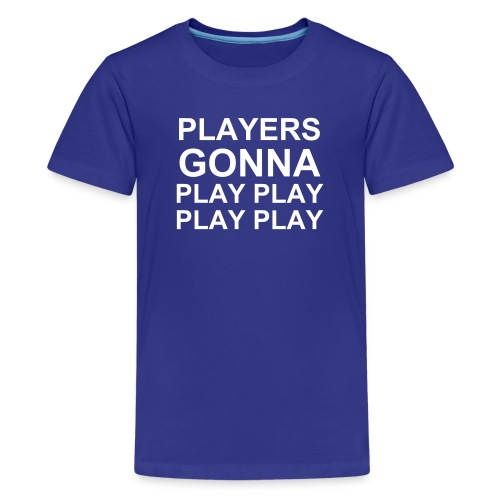 PLAYERS GONNA PLAY - Kids' Premium T-Shirt