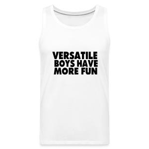 Versatile Boys Have More Fun - Men's Premium Tank