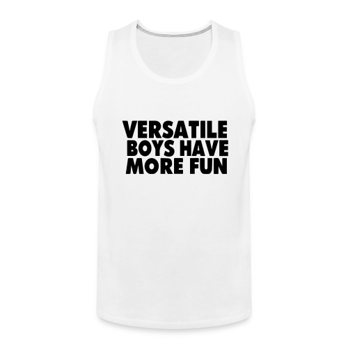 Versatile Boys Have More Fun - Men's Premium Tank