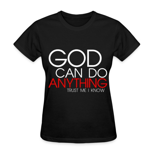 God can do anything! - Women's T-Shirt