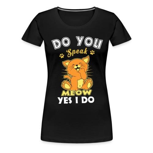 Do You Speak Meow - Women's Premium T-Shirt