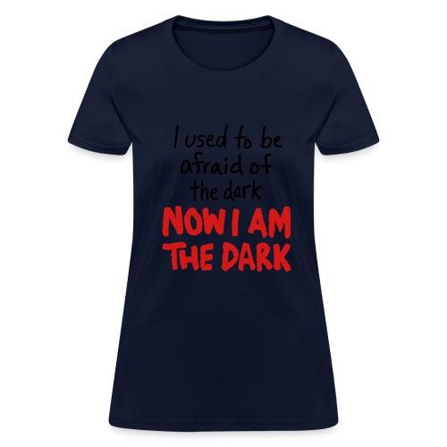 I am the Dark Womens T-shirt - Women's T-Shirt