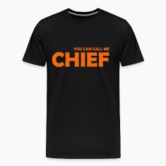 you can call me chief T-Shirts