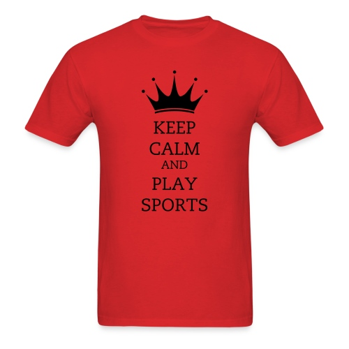 Keep Calm And Play Sports T-Shirt - Men's T-Shirt
