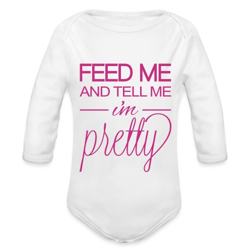 Feed me and tell me Im pretty - Organic Long Sleeve Baby Bodysuit
