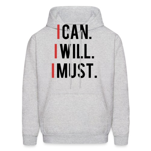 I Can. I Will. I Must - Hoodie - Men's Hoodie