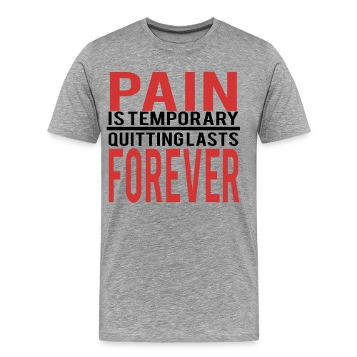 Pain is Temporary - T-Shirt - Men's Premium T-Shirt