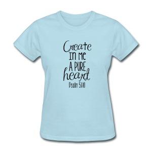 Create in me a Pure Heart - Women's - Women's T-Shirt