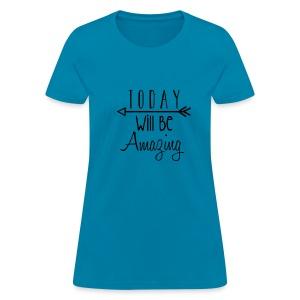 Today will be amazing - Women's - Women's T-Shirt