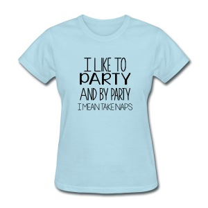 I Like To Party, I mean Nap - Women's - Women's T-Shirt