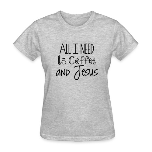 All I need is coffee and Jesus - Women's - Women's T-Shirt