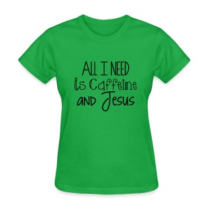 All I need is caffeine and Jesus - Women's - Women's T-Shirt