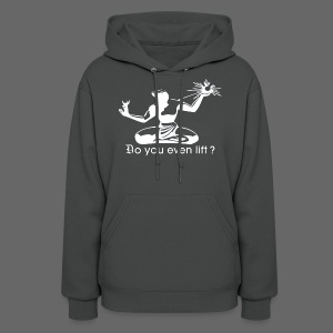 Do You Even Lift? - Women's Hoodie