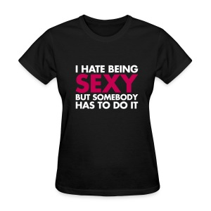 HATE BEING SEXY - Women's T-Shirt