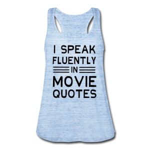 NEW!   Movie Quotes - Women's Flowy Tank Top by Bella