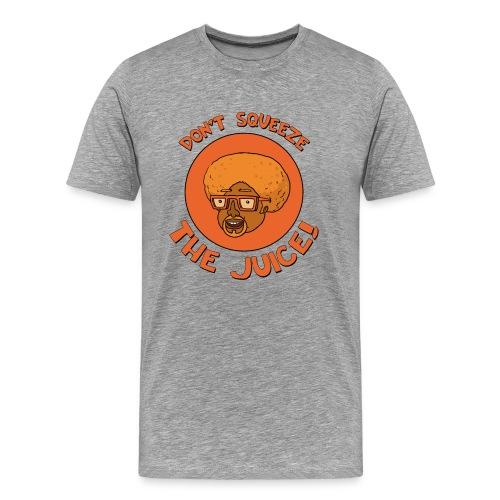 "Men's ""OJ - Don't Squeeze The Juice"" Tee - Men's Premium T-Shirt"