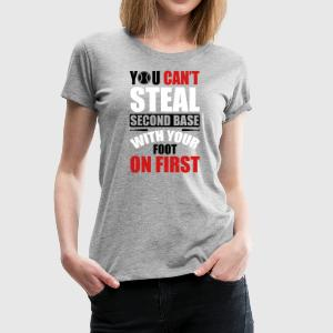 You can't steal second base - baseball Women's T-Shirts - Women's Premium T-Shirt
