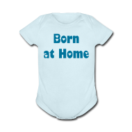 Baby & Toddler Shirts ~ Baby Short Sleeve One Piece ~ Born at Home