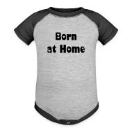Baby & Toddler Shirts ~ Baby Contrast One Piece ~ Born at Home