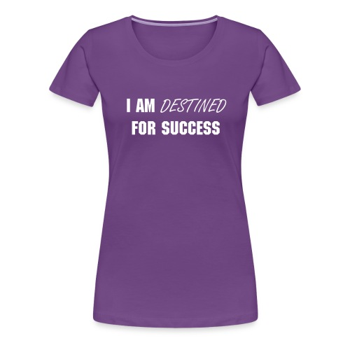 I Am Destined For Success - Women's Premium T-Shirt
