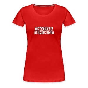 Thotful Feminist by tapwatertees - Red and White Colorway - Women's Premium T-Shirt