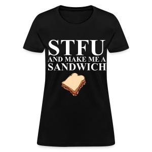 STFU & Make Me A Sandwich woman's tee - Women's T-Shirt