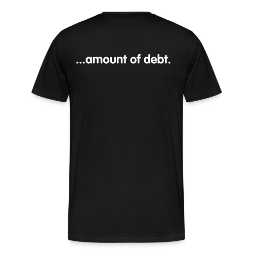 Huge...Amount of Debt - Men's Premium T-Shirt