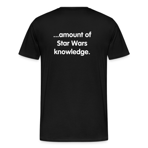 Huge... Amount of Star Wars knowledge - Men's Premium T-Shirt