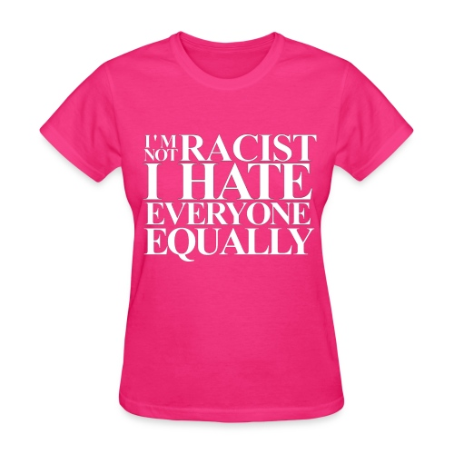 I'm Not Racist... woman's tee - Women's T-Shirt