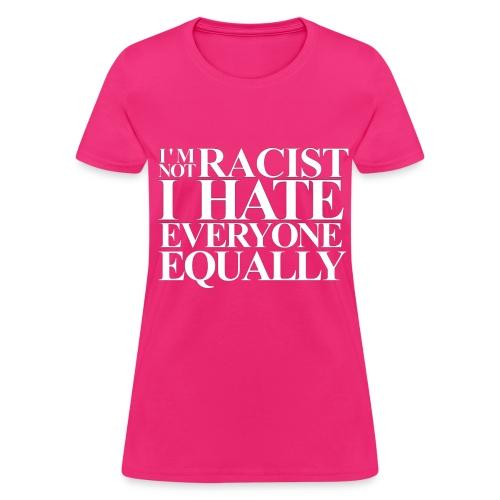 I'm Not Racist... woman's tee - Women's T-Shirt