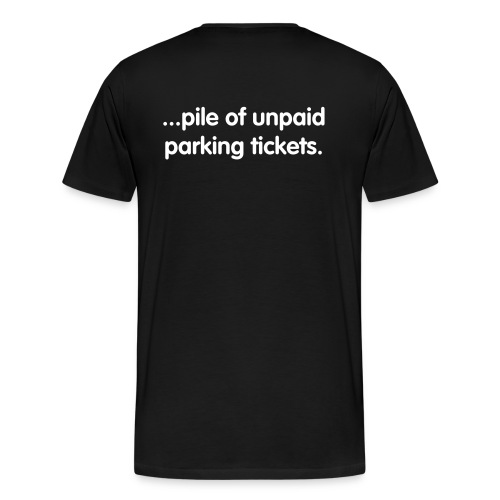Huge... Pile of Unpaid Parking Tickets - Men's Premium T-Shirt