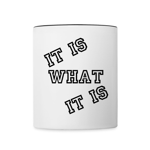 It Is What It Is coffee cup - Contrast Coffee Mug