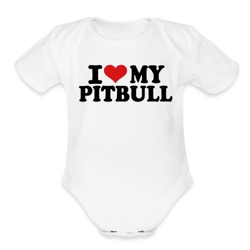 I Love My Pitbull Baby Onesie - Organic Short Sleeve Baby Bodysuit