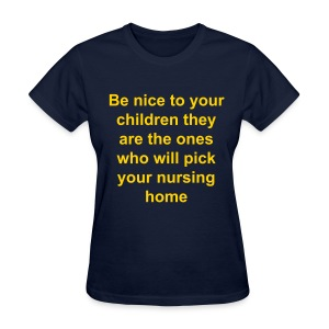 be nice to your children  - Women's T-Shirt
