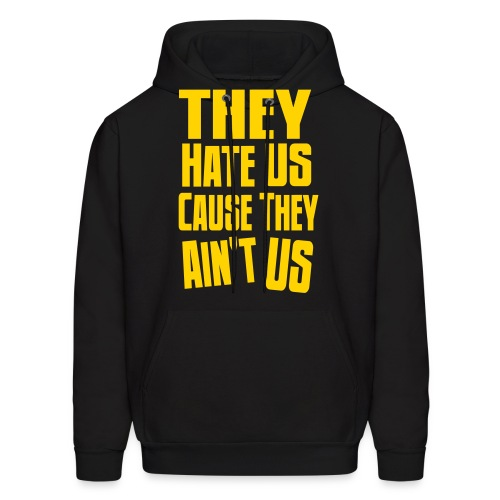 They Hate Us Cause They Aint Us - Men's Hoodie