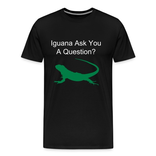 Iguana ask you a question - Men's Premium T-Shirt