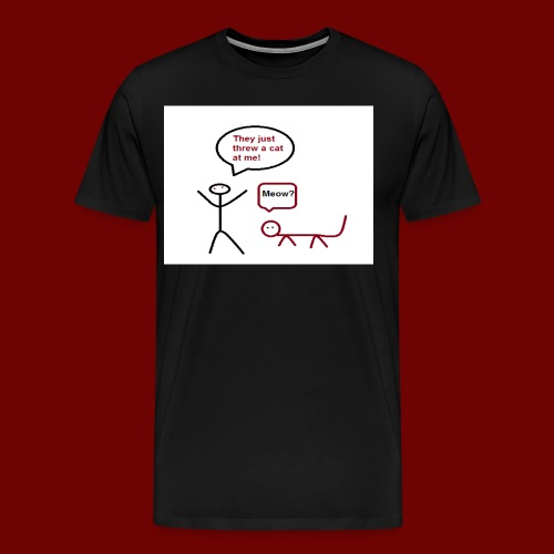 They just threw a cat at me! - Men's Premium T-Shirt