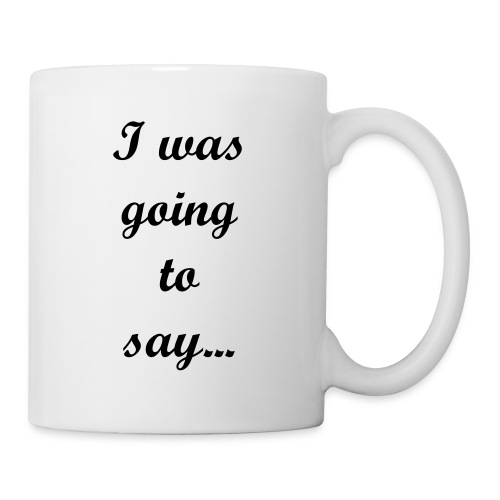 I was going to say... - Coffee/Tea Mug