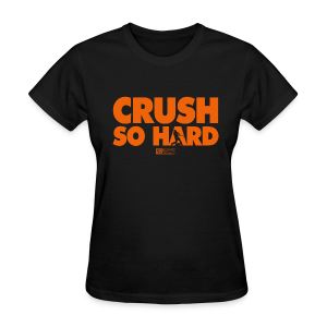 Crush So Hard-Womens - Women's T-Shirt