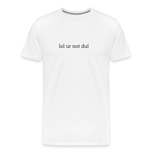 Men's/Unisex 'lol ur not dul' - Men's Premium T-Shirt