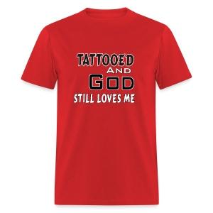 Tattooed And God Still Loves Me- Male - Men's T-Shirt
