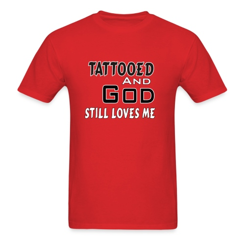 Tattooed And God Still Loves Me- Male - Men's T-Shirt