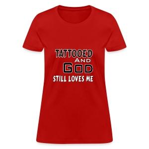 Tattooed And God Still Loves Me- Female - Women's T-Shirt