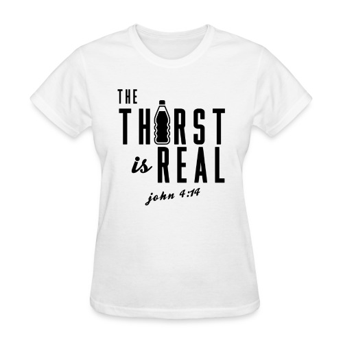 The Thirst is Real (John 4:14) - Women's T-Shirt