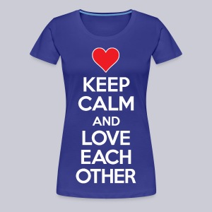 Keep Calm and Love Each Other - Women's Premium T-Shirt
