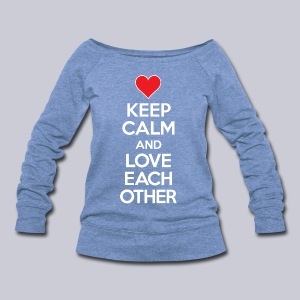 Keep Calm and Love Each Other - Women's Wideneck Sweatshirt