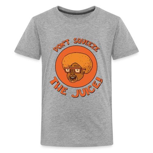 "Kid's ""OJ - Don't Squeeze The Juice"" Tee - Kids' Premium T-Shirt"